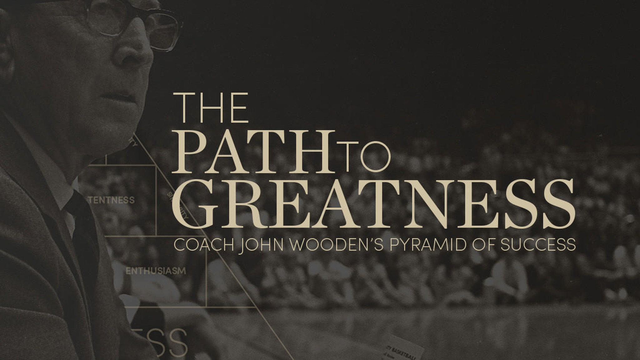 The Path To Greatness Coach John Woodens Pyramid Of Success