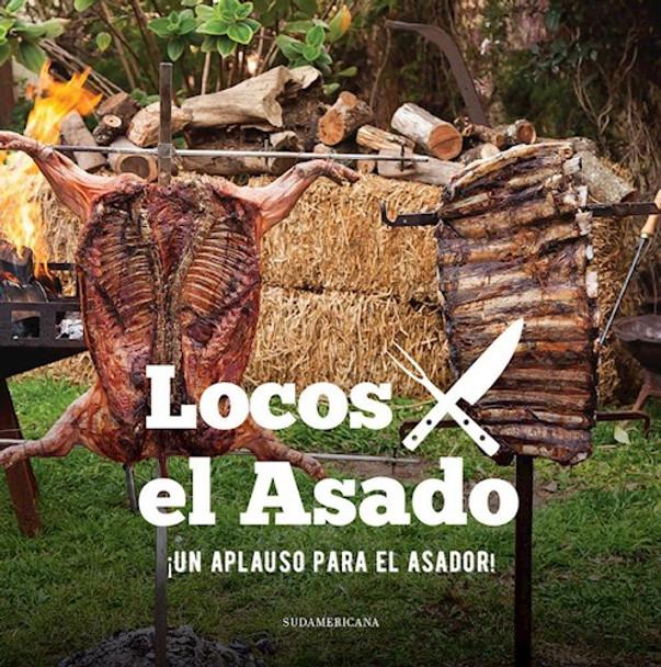 Locos X El Asado: Un Apalauso Para El Asador Libro Asado BBQ Softcover Cookbook by Luciano Luchetti - Editorial Sudamericana (Spanish Edition)