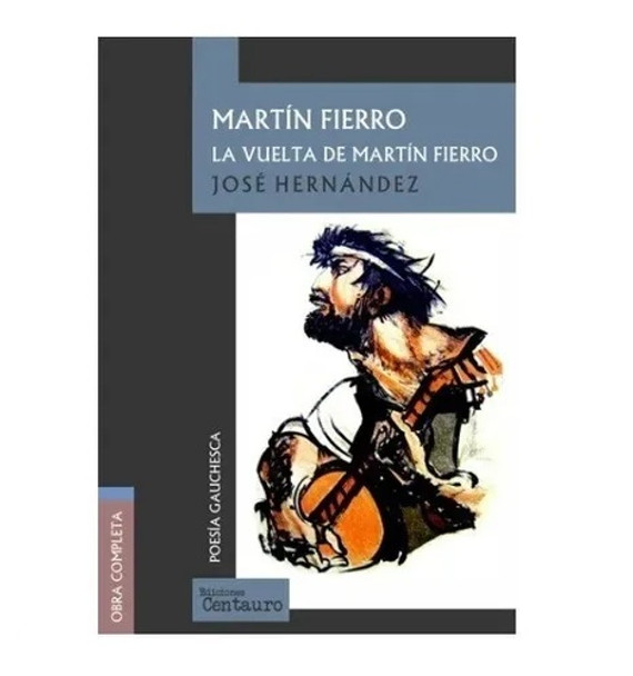 Martín Fierro La Vuelta de Martín Fierro Poesía Gauchescha Classic Argentinian Literary Work by José Hernández - Centauro Editions (Spanish Edition)