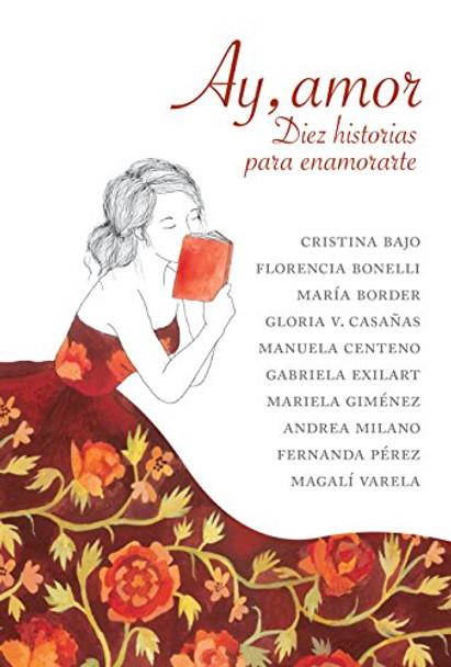 Ay, Amor Diez Historias Para Enamorarte Love Stories Collection by Argentinian Authors - Editorial Debolsillo (Spanish Edition)