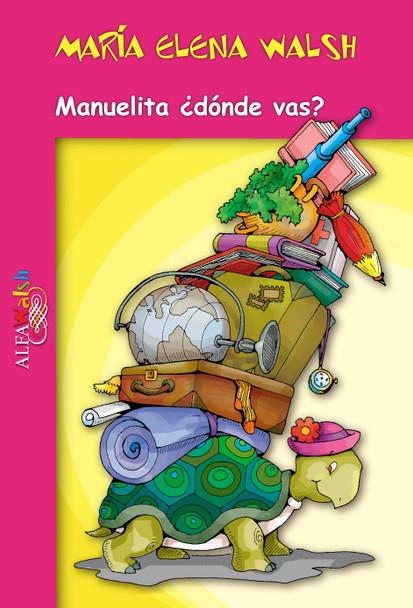 Manuelita ¿Dónde Vas? Cuentos Infantiles Children's Storybook by María Elena Walsh - Editorial Alfaguara (Spanish Edition)