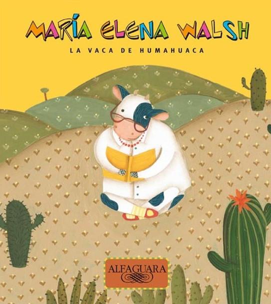 La Vaca de Humahuaca Cuentos Infantiles Children's Storybook by María Elena Walsh - Editorial Alfaguara (Spanish Edition)