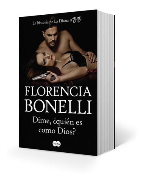 Dime ¿Quién Es Como Dios? La Historia de La Diana II Novela Romantic Narrative by Florencia Bonelli - Editorial Suma de Letras (Spanish Edition)