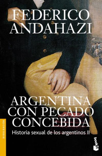 Argentina Con Pecado Concebida Historia Sexual De Los Argentinos 2 Narrativa Argentina by Federico Andahazi - Editorial Planeta (Spanish Edition)