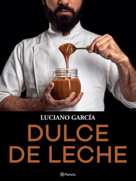 Dulce De Leche Cocina & Repostería Dulce de Leche Recipe Book by Luciano García - Editorial Planeta (Spanish Edition)
