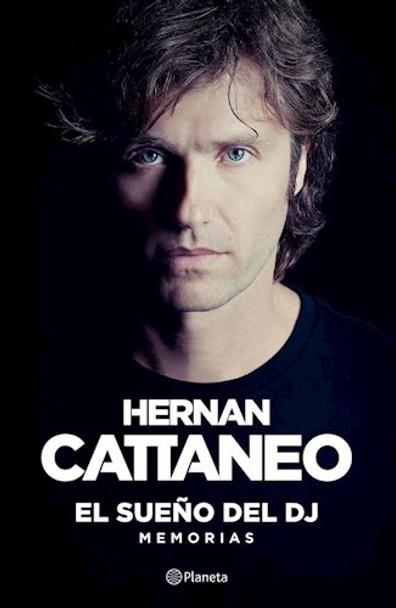 El Sueño Del DJ Memorias Biographies & Memoirs Book by Hernán Cattaneo Argentinian Dj - Editorial Planeta (Spanish Edition)