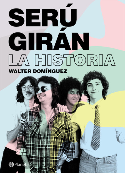 Serú Girán La Historia Serú Girán Argentinian Rock Band Biography by Walter Domínguez - Editorial Planeta (Spanish Edition)