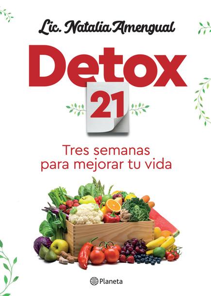 Detox 21 Tres Semanas Para Mejorar Tu Vida Autoayuda Nutrition Book by Lic. Natalia Amengual - Editorial Planeta (Spanish Edition)