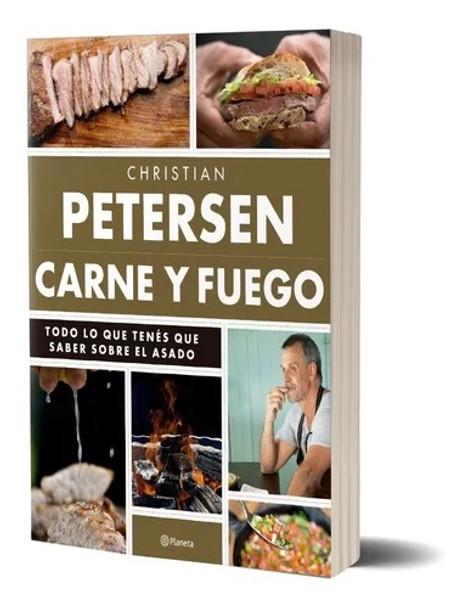 Carne Y Fuego Todo Lo Que Tenés Que Saber Sobre El Asado Cocina Cookbook by Christian Petersen - Editorial Planeta (Spanish Edition)
