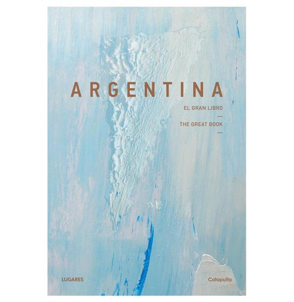Argentina: El Gran Libro The Great Book Reccorido Fotográfico Argentina Photo Tour by La Nación Lugares - Editorial Catapulta Editores (Spanish Edition)
