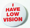 I Have Low Vision Pin