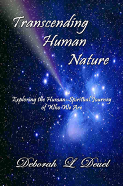 Transcending Human Nature: Exploring the Human/Spiritual Journey of Who We Are
