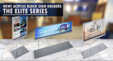 Introducing The Elite Series: Acrylic Block Sign Holders