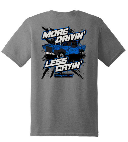 More Drivin' Less Cryin' Tee