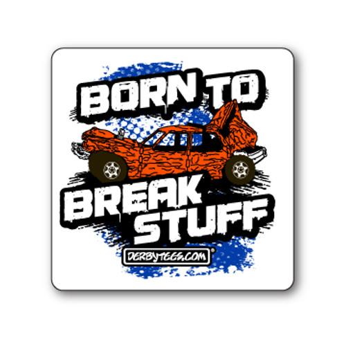 Born To Break Stuff Sticker