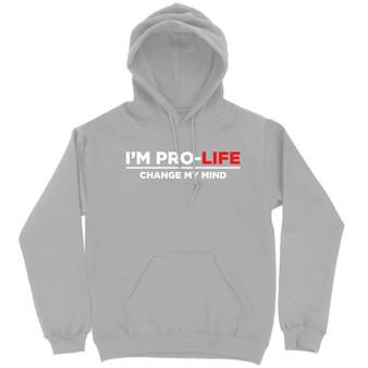 I'm Pro Life Change My Mind Hoodie