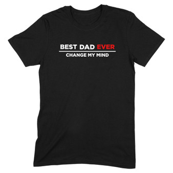 Best Dad Ever Change My Mind Men's Apparel