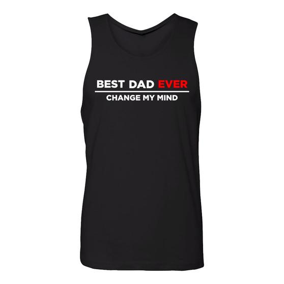 Best Dad Ever Change My Mind Men's Tank Top