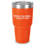 Build The Wall Change My Mind Laser Etched Tumbler