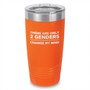 There Are Only 2 Genders Change My Mind Laser Etched Tumbler