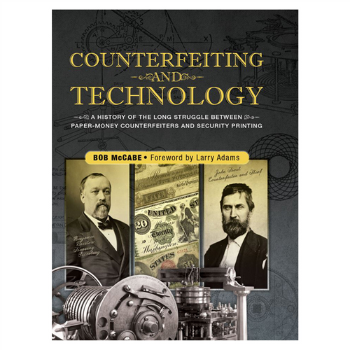 Counterfeiting and Technology: A History of the Long Struggle Between Counterfeiters and Security Printing