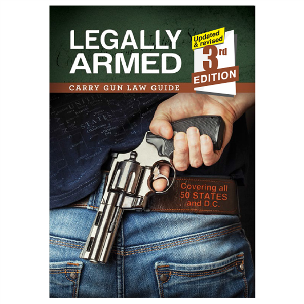 Legally Armed: Carry Gun Law Guide, 3rd Edition