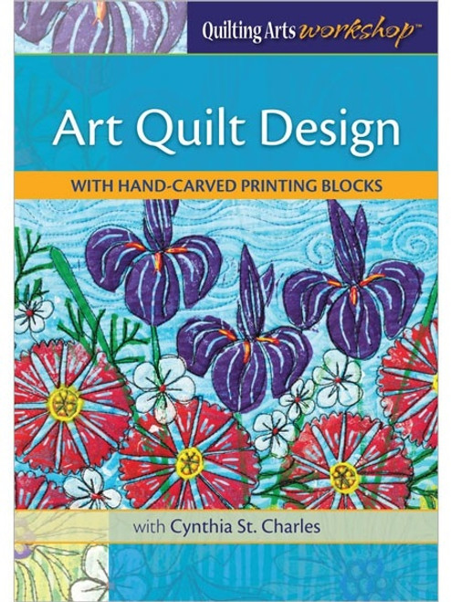 Art Quilt Design with Hand-Carved Printing Blocks with Cynthia St. Charles DVD