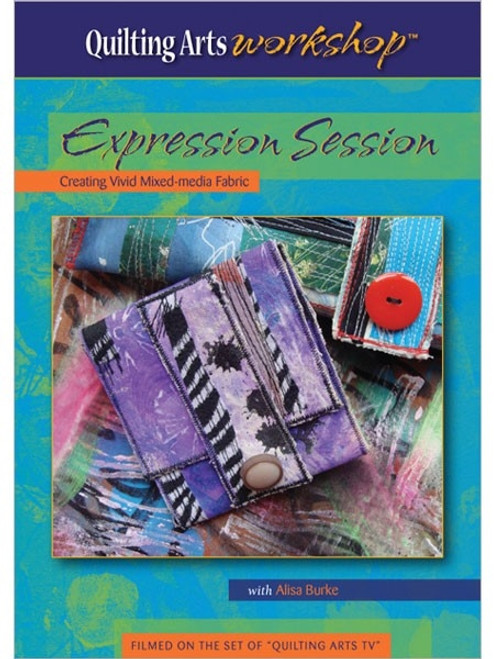 Expression Session - Creating Vivid Mixed-Media Fabric with Alisa Burke DVD
