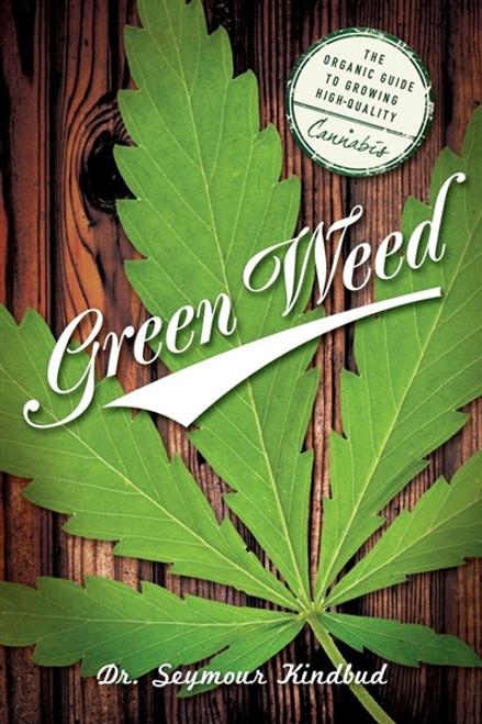 Green Weed - Organic Guide to Growing High Quality Cannabis by Seymour Kindbud