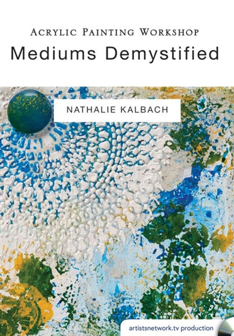 Acrylic Painting Workshop - Mediums Demystified with Nathalie Kalbach DVD