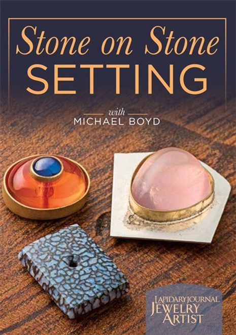 Stone on Stone Setting with Michael Boyd DVD Lapidary Journal Jewelry Artist
