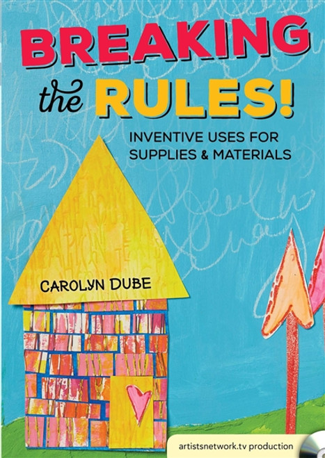 Breaking the Rules! Inventive Uses for Supplies and Materials with Carolyn Dube DVD