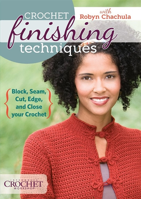Crochet Finishing Techniques with Robyn Chachula DVD