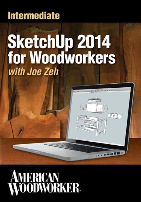 Intermediate SketchUp 2014 for Woodworkers with Joe Zeh DVD