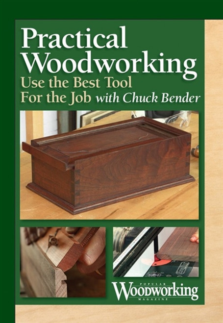 Practical Woodworking - Use The Best Tool For The Job with Chuck Bender DVD