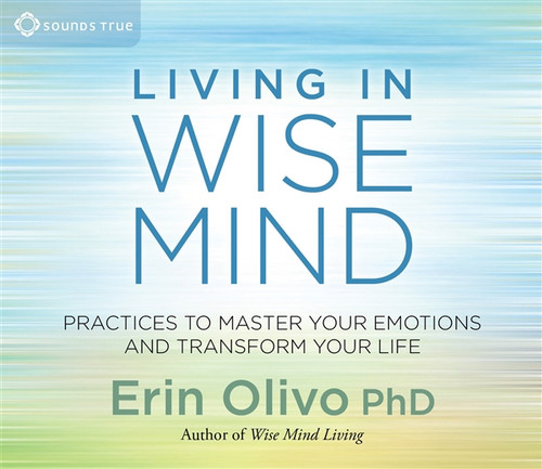 Living In Wise Mind by Erin Olivo Ph.D. Audiobook