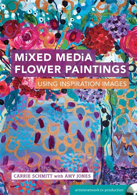 Mixed Media Flower Paintings with Carrie Schmitt & Amy Jones DVD