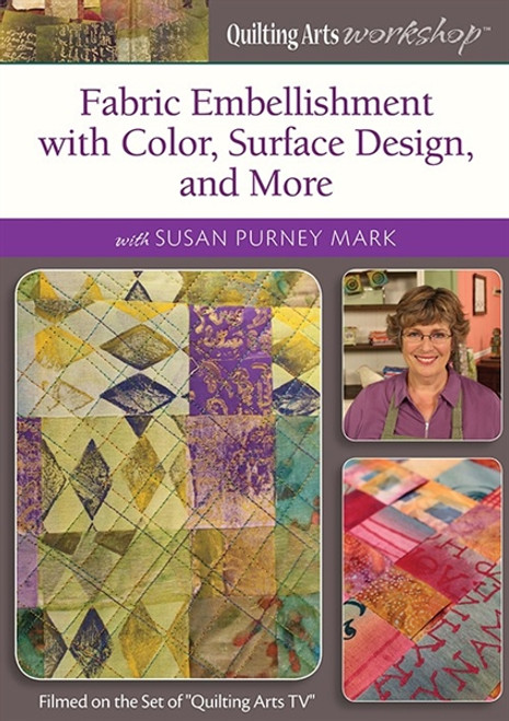 Fabric Embellishment with Color, Surface Design, and more with Susan Purney Mark DVD