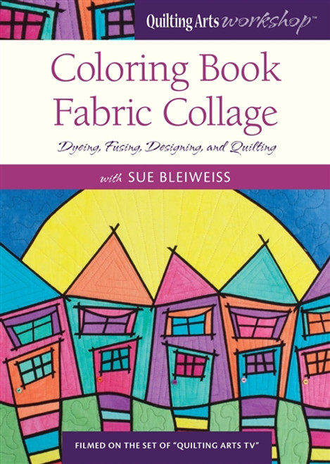 Coloring Book Fabric Collage with Sue Bleiweiss DVD