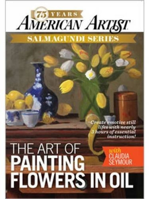The Art of Painting Flowers in Oil with Claudia Seymour DVD