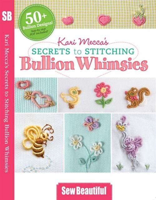 Kari Mecca's Secrets to Stitching Bullion Whimsies DVD