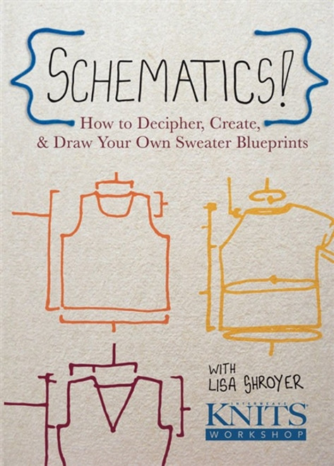 Schematics! How to Decipher, Create, and Draw Your Own Sweater Blueprints with Lisa Shroyer DVD