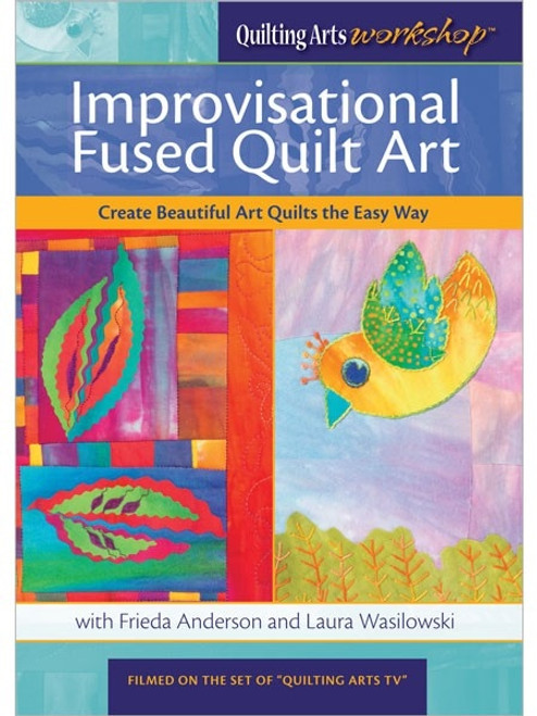 Improvisational Fused Quilt Art with Frieda Anderson and Laura Wasilowski DVD