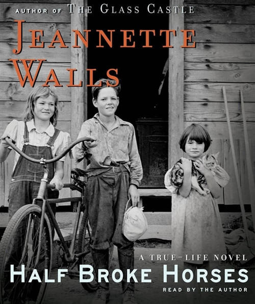 Half Broke Horses - A True-Life Novel by Jeannette Walls Audiobook