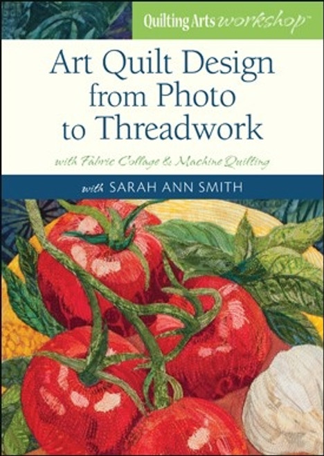 Art Quilt Design from Photo to Threadwork with Sarah Ann Smith DVD