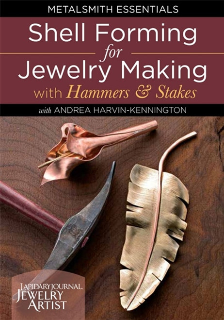 Shell Forming for Jewelry Making with Hammers & Stakes with Andrea Harvin-Kennington DVD