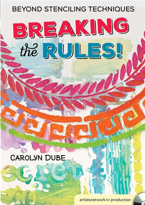 Breaking the Rules! - Beyond Stenciling Techniques with Carolyn Dube DVD