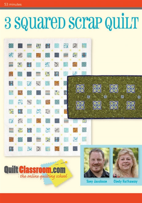 3 Squared Scrap Quilt with Cindy Hathaway & Tony Jacobson DVD