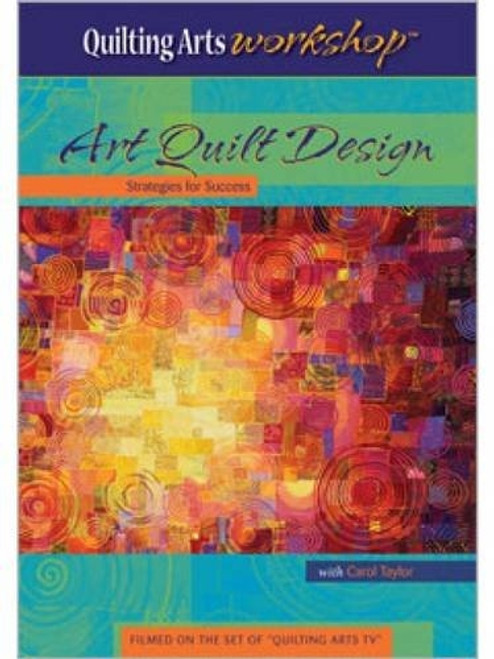 Art Quilt Design - Strategies for Success with Carol Taylor DVD
