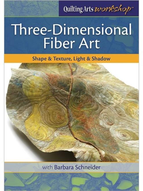 Three-Dimensional Fiber Art - Shape & Texture, Light & Shadow with Barbara Schneider DVD
